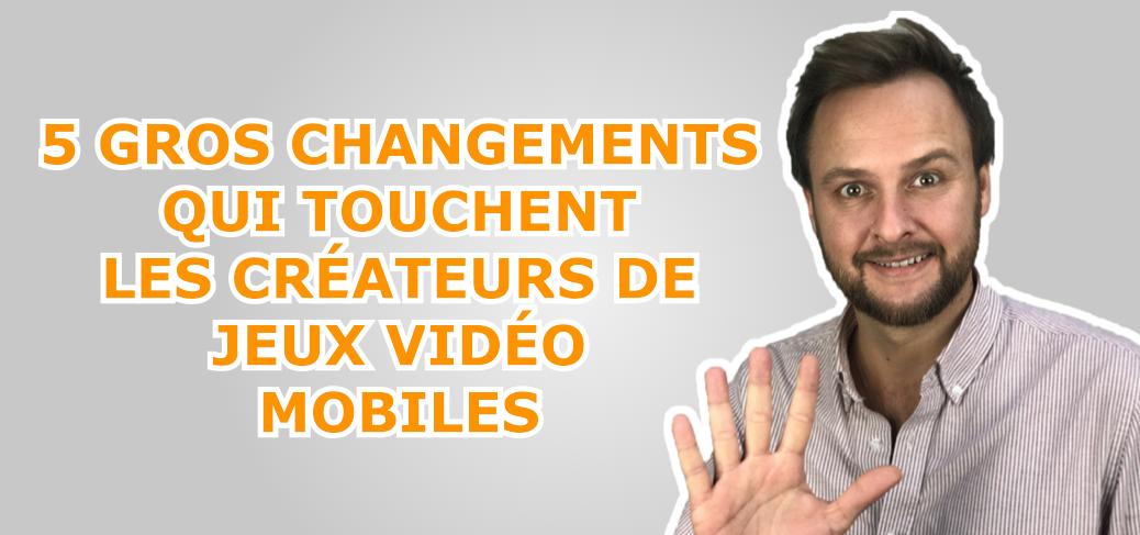 Jeux Vidéo Pro Blog Game Business 5 gros changements qui touchent directement les créateurs de jeux vidéo mobiles