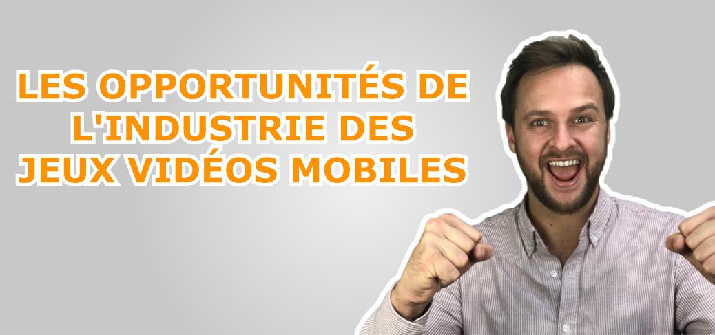 Jeux Vidéo Pro Blog Game Business Les opportunités de l'industrie des jeux vidéo mobiles