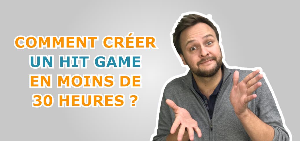 Jeux Vidéo Pro Blog Game Business Comment créer un HIT GAME en moins de 30 heures ?