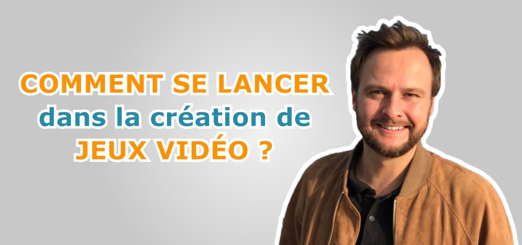 Jeux Vidéo Pro Charles Gautier Blog Game Business Comment se lancer dans la création de jeux vidéo ?